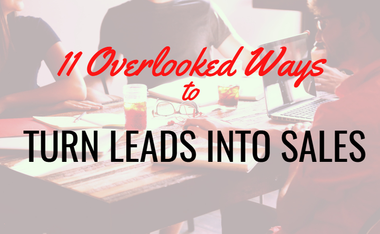 11 overlooked ways to turn leads into sales